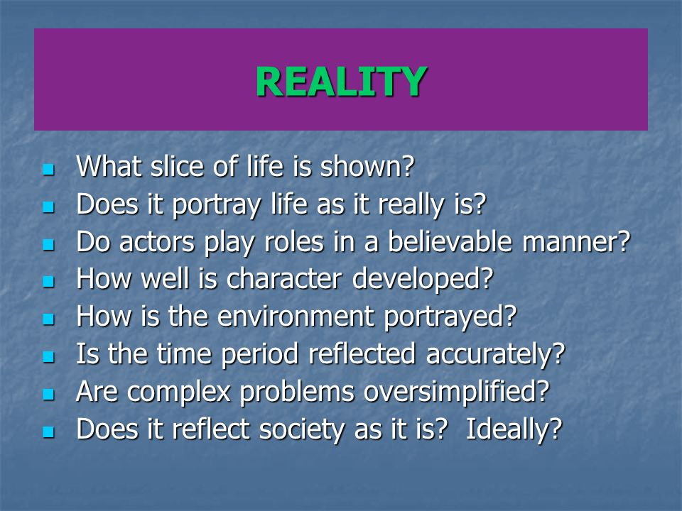 REALITY What slice of life is shown. What slice of life is shown.