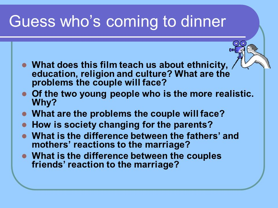 Guess who's coming to dinner What does this film teach us about ethnicity, education, religion and culture.