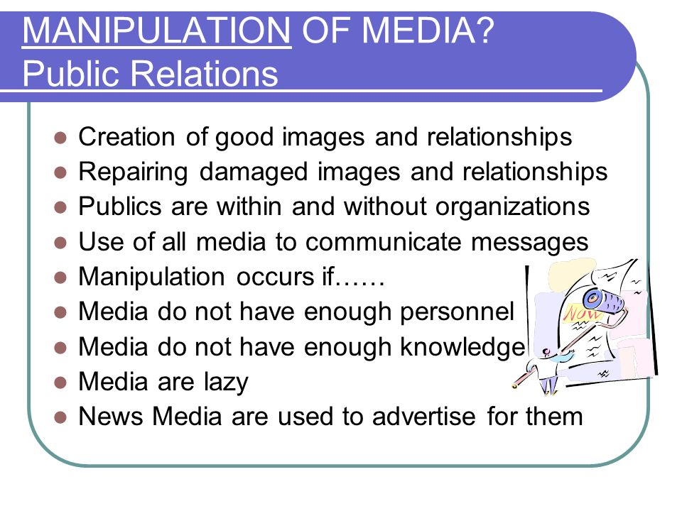 MANIPULATION OF MEDIA.