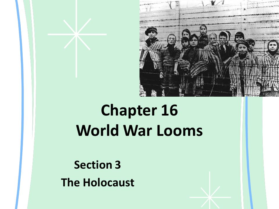 1 Chapter 16 World War Looms Section 3 The Holocaust