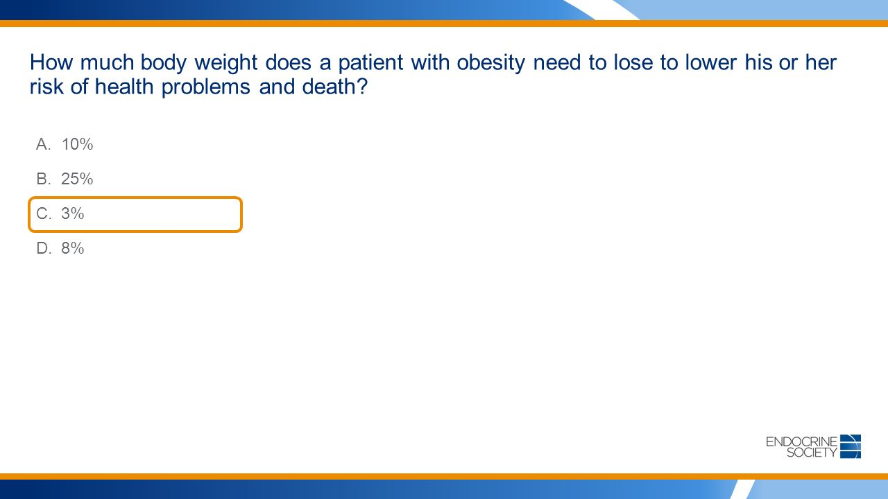 How much body weight does a patient with obesity need to lose to lower his or her risk of health problems and death.