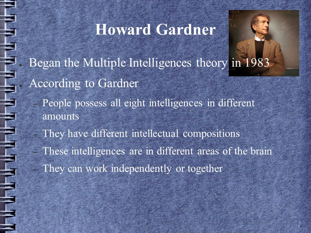 the importance of howard gardners theory of intelligence Abstract within the context of school improvement and school reform, it is important to examine howard gardner's theory of multiple intelligences (mi theory).