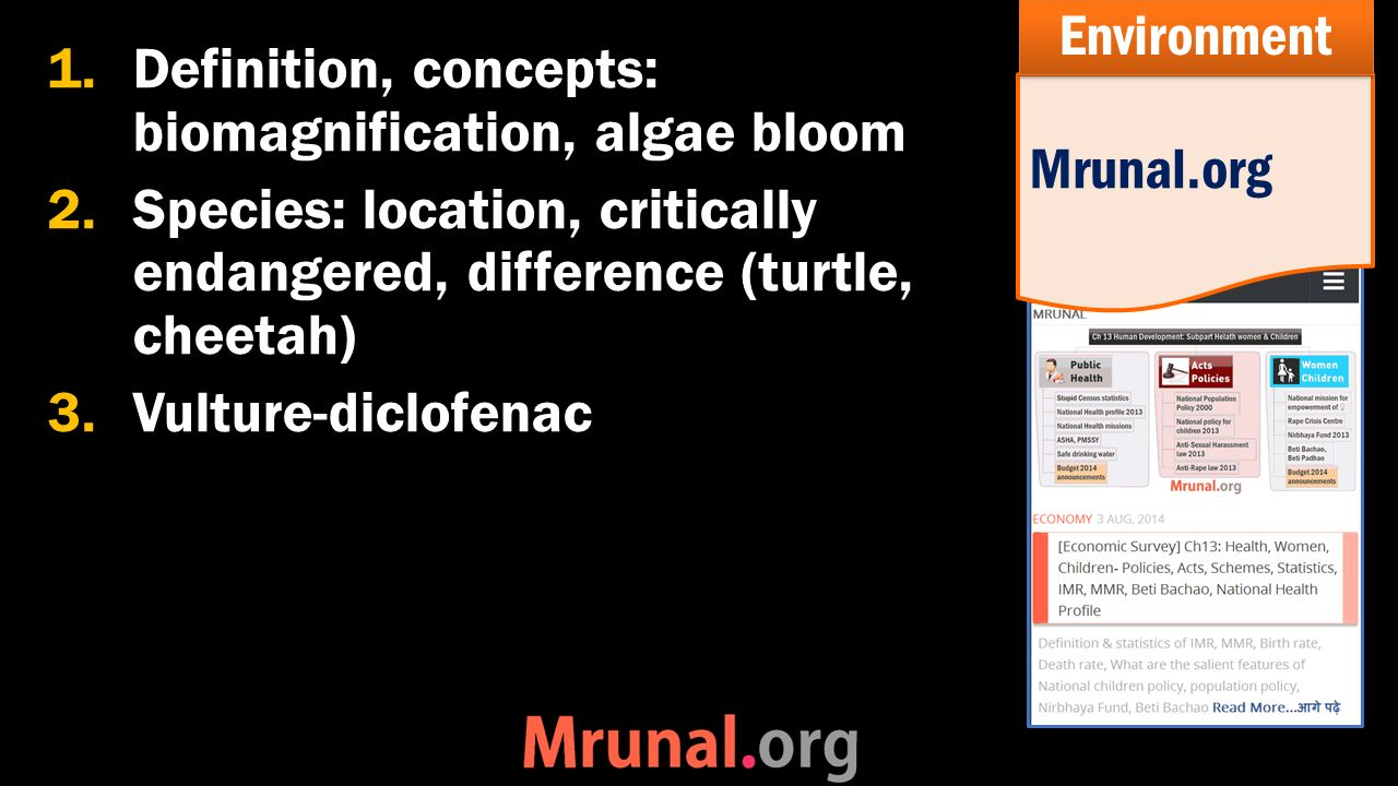 1.Definition, concepts: biomagnification, algae bloom 2.Species: location, critically endangered, difference (turtle, cheetah) 3.Vulture-diclofenac Mrunal.org Environment
