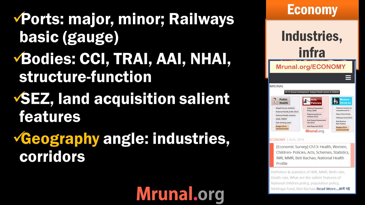Ports: major, minor; Railways basic (gauge) Bodies: CCI, TRAI, AAI, NHAI, structure-function SEZ, land acquisition salient features Geography angle: industries, corridors Industries, infra Economy