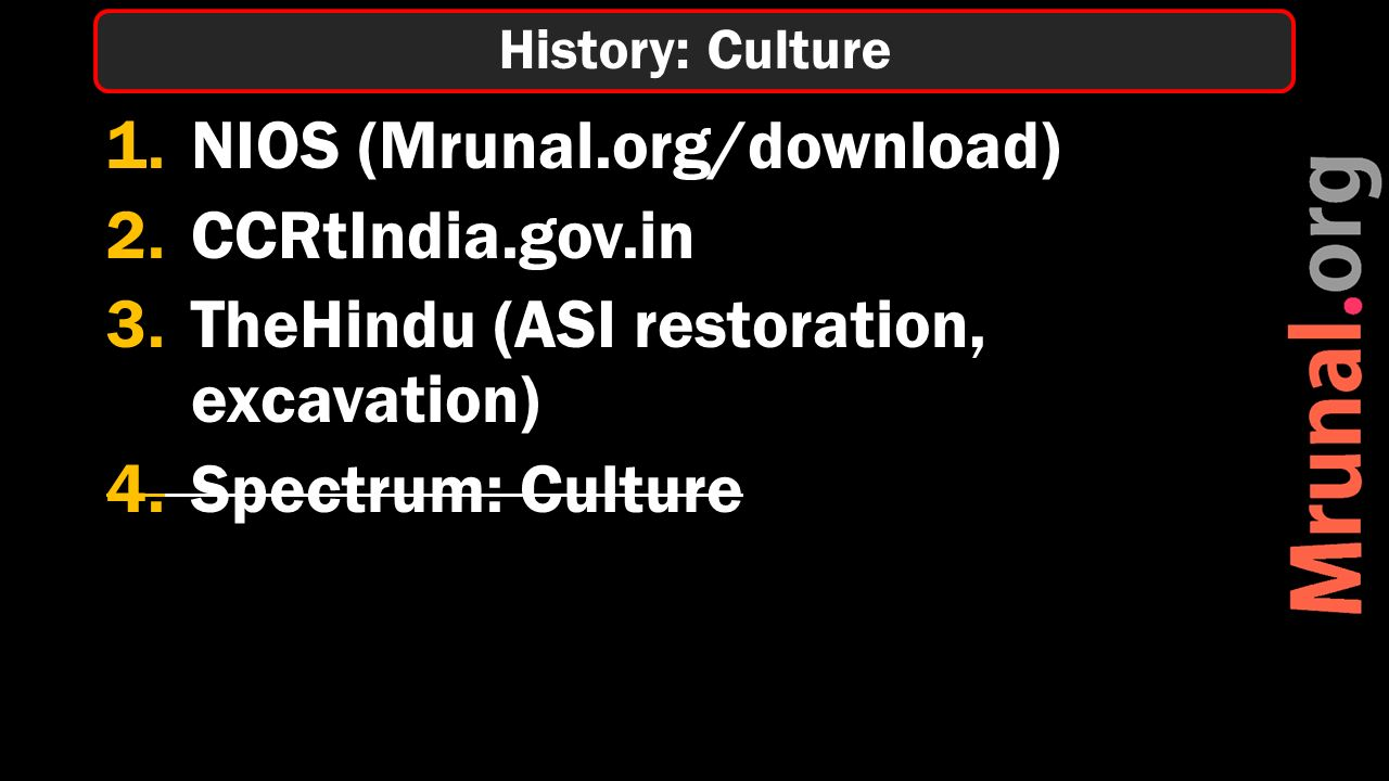 1.NIOS (Mrunal.org/download) 2.CCRtIndia.gov.in 3.TheHindu (ASI restoration, excavation) 4.Spectrum: Culture History: Culture
