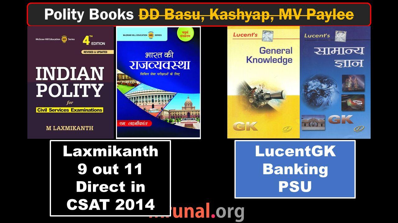 Polity Books DD Basu, Kashyap, MV Paylee Laxmikanth 9 out 11 Direct in CSAT 2014 Laxmikanth 9 out 11 Direct in CSAT 2014 LucentGK Banking PSU LucentGK Banking PSU