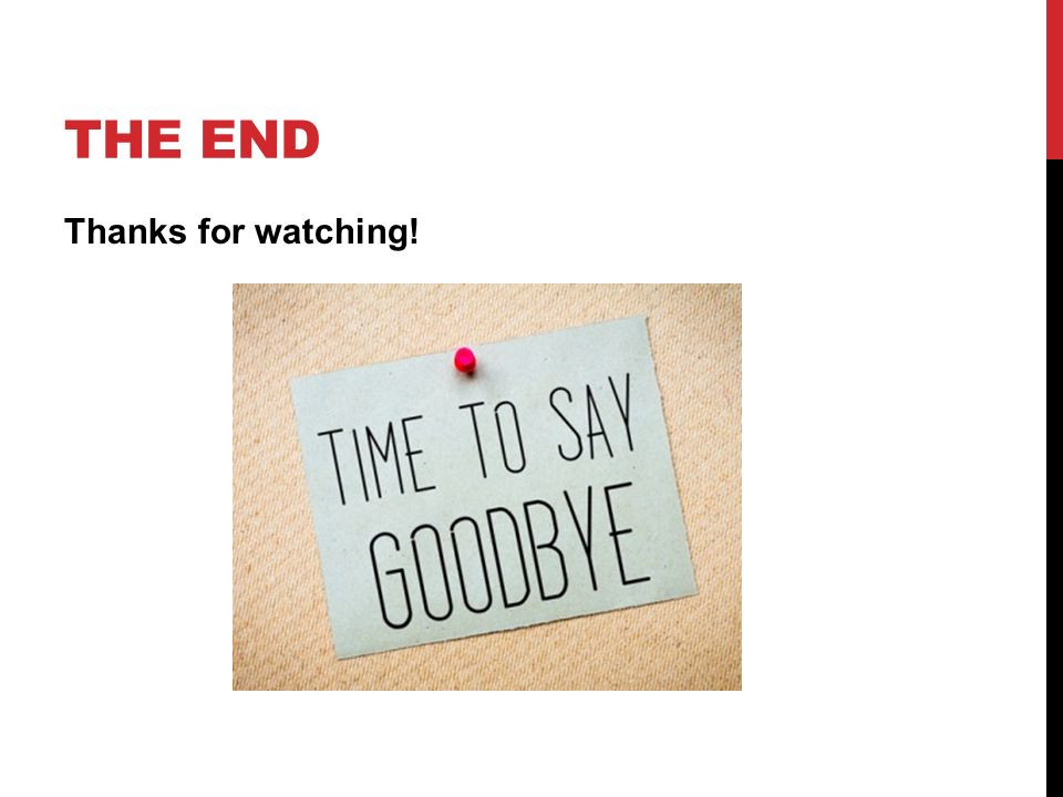 THE END Thanks for watching!
