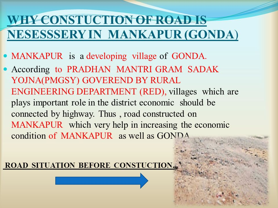 WHY CONSTUCTION OF ROAD IS NESESSSERY IN MANKAPUR (GONDA) MANKAPUR is a developing village of GONDA.