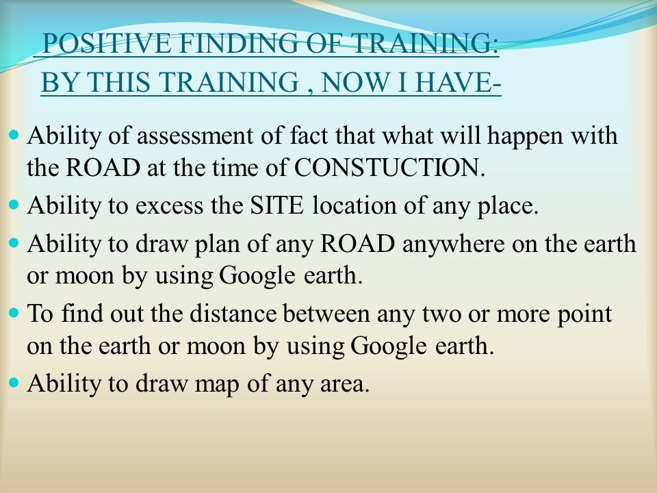 POSITIVE FINDING OF TRAINING: BY THIS TRAINING, NOW I HAVE- Ability of assessment of fact that what will happen with the ROAD at the time of CONSTUCTION.