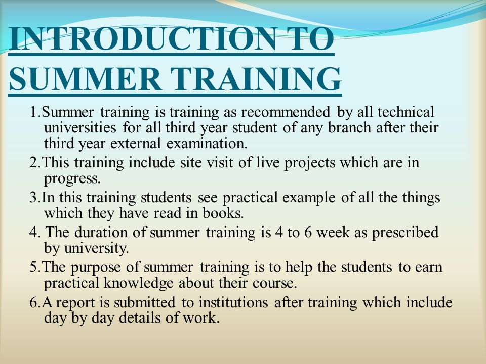 INTRODUCTION TO SUMMER TRAINING 1.Summer training is training as recommended by all technical universities for all third year student of any branch after their third year external examination.