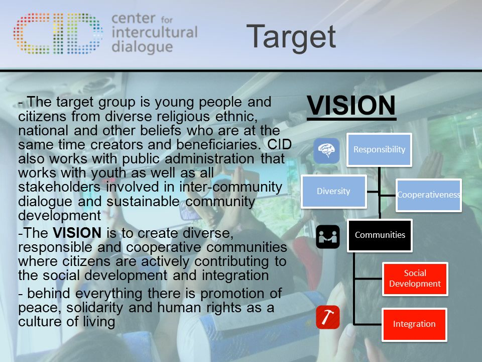 - The target group is young people and citizens from diverse religious ethnic, national and other beliefs who are at the same time creators and benefi