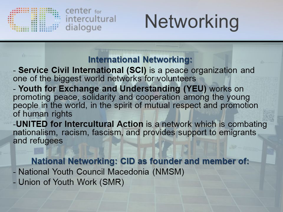 International Networking: - Service Civil International (SCI) is a peace organization and one of the biggest world networks for volunteers - Youth for