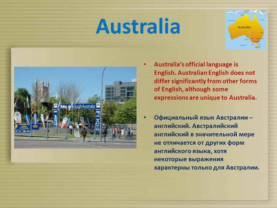 Australia Australia's official language is English.