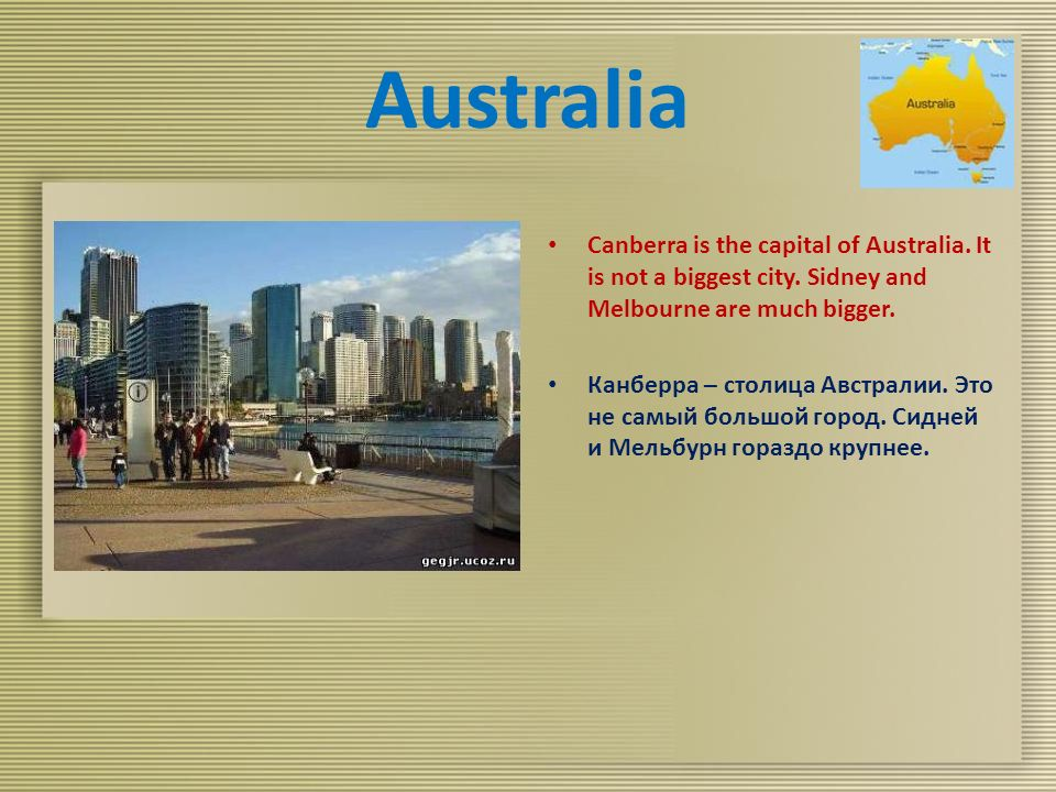 Australia Canberra is the capital of Australia. It is not a biggest city.