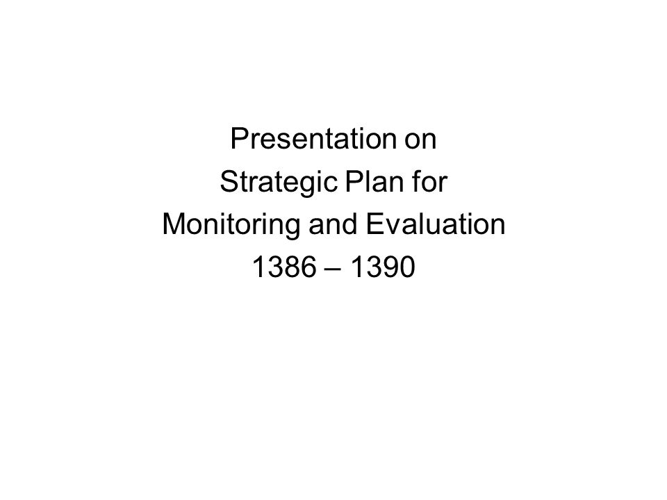 Presentation on Strategic Plan for Monitoring and Evaluation 1386 – 1390