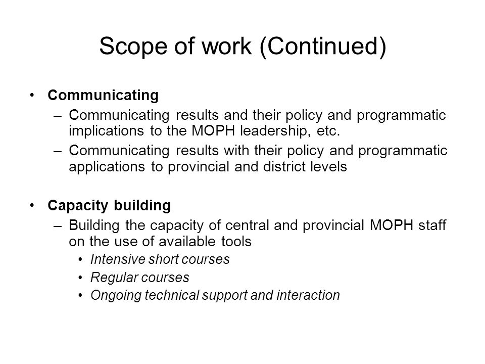 Scope of work (Continued) Communicating –Communicating results and their policy and programmatic implications to the MOPH leadership, etc.