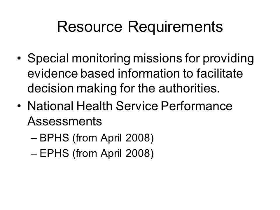 Resource Requirements Special monitoring missions for providing evidence based information to facilitate decision making for the authorities.