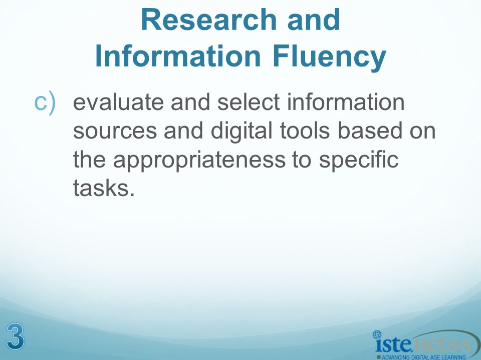 Research and Information Fluency c) evaluate and select information sources and digital tools based on the appropriateness to specific tasks.