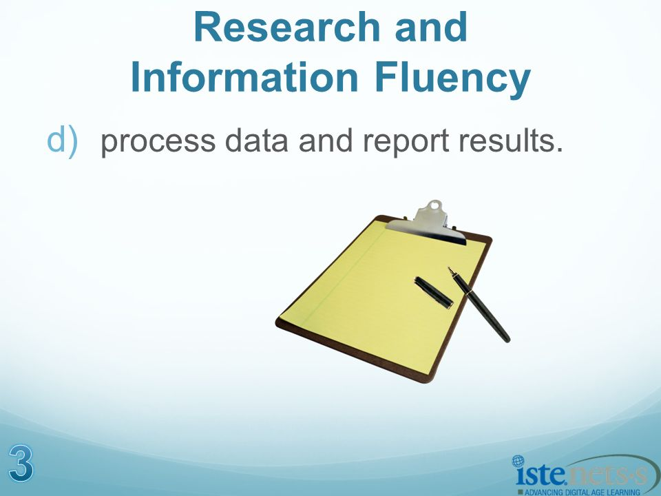 Research and Information Fluency d) process data and report results.