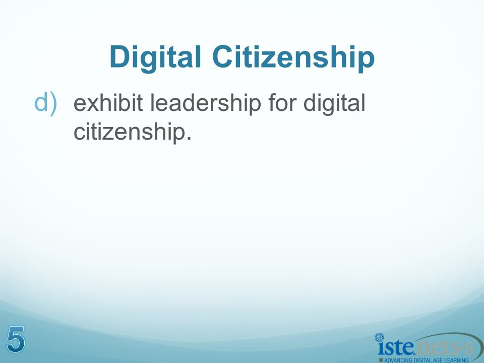 Digital Citizenship d) exhibit leadership for digital citizenship.