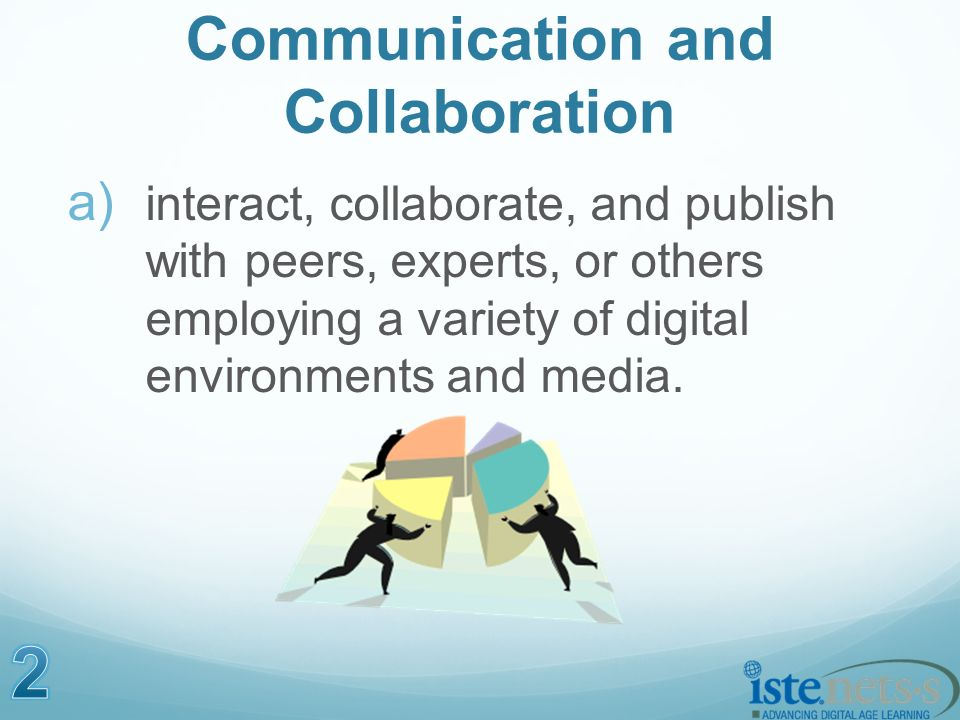Communication and Collaboration a) interact, collaborate, and publish with peers, experts, or others employing a variety of digital environments and media.