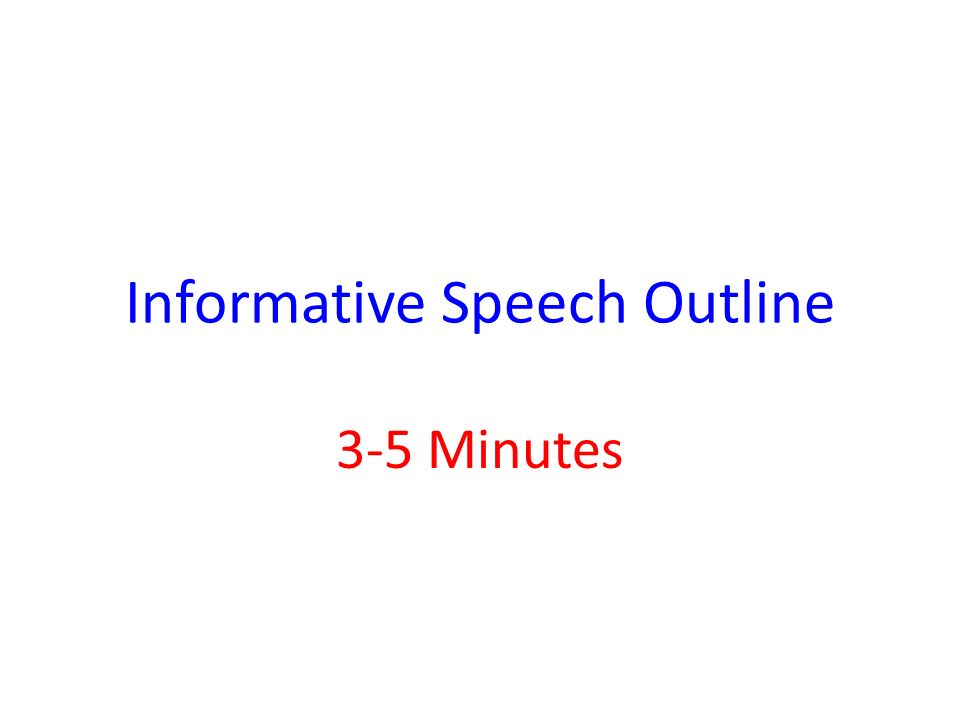 Informative Speech Outline  Minutes What Your Outline Should