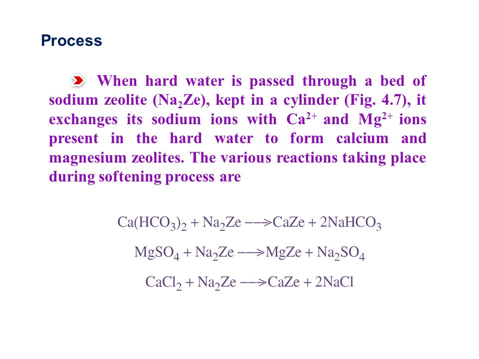 Process When hard water is passed through a bed of sodium zeolite (Na 2 Ze), kept in a cylinder (Fig.