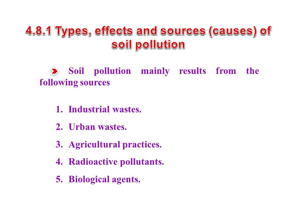 Soil pollution mainly results from the following sources 1.