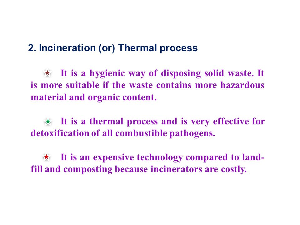 2. Incineration (or) Thermal process It is a hygienic way of disposing solid waste.