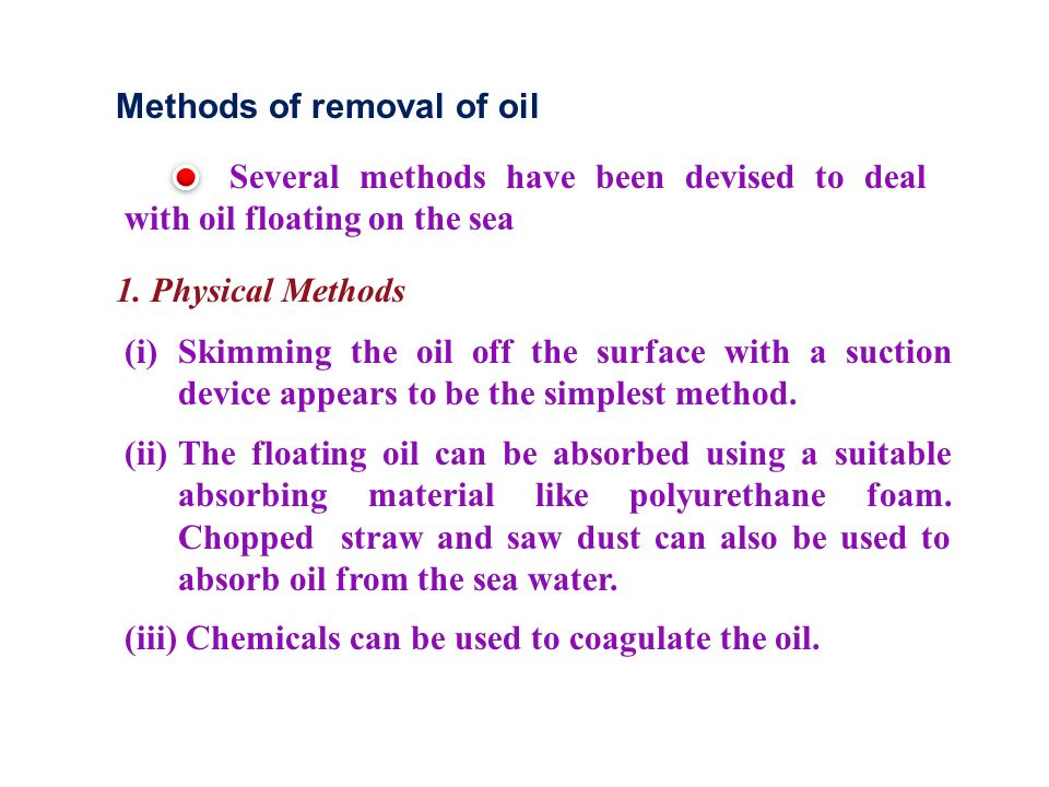 Methods of removal of oil Several methods have been devised to deal with oil floating on the sea 1.