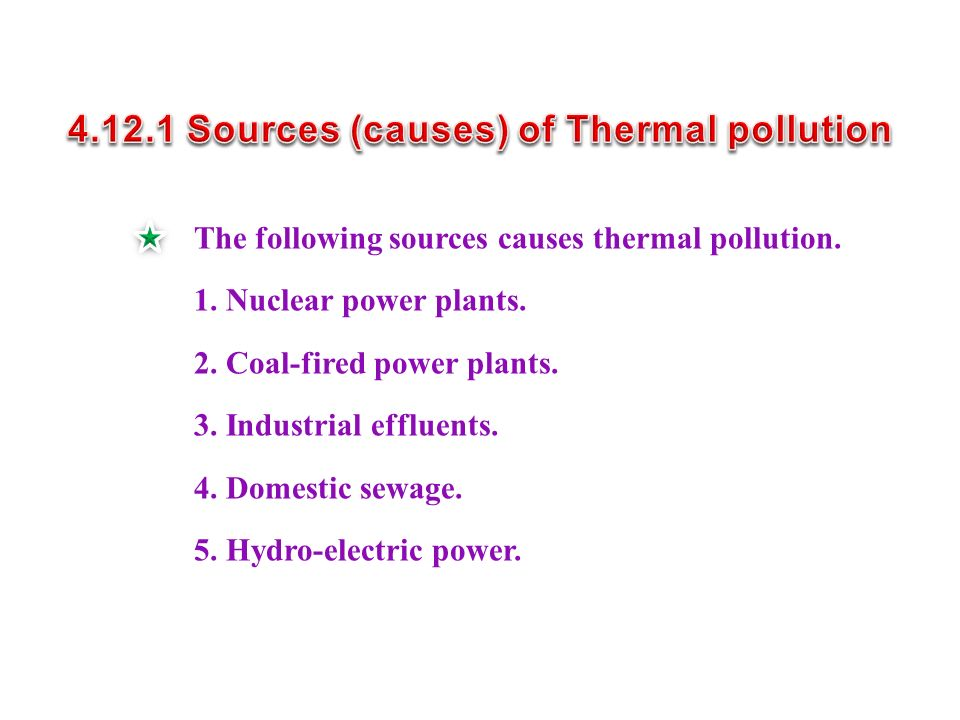 The following sources causes thermal pollution. 1.