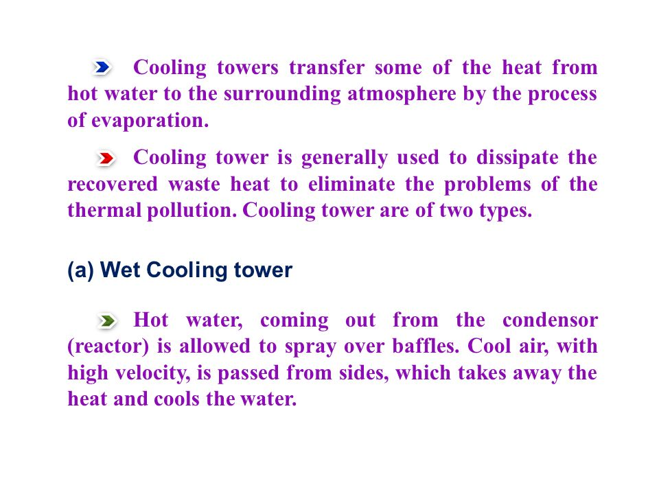Cooling towers transfer some of the heat from hot water to the surrounding atmosphere by the process of evaporation.