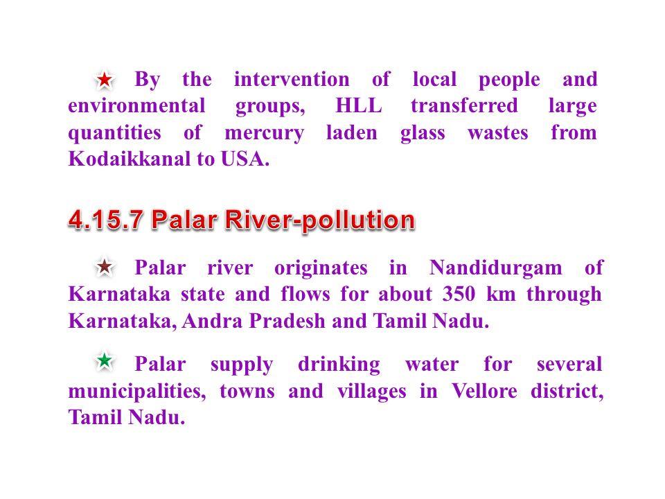 Palar river originates in Nandidurgam of Karnataka state and flows for about 350 km through Karnataka, Andra Pradesh and Tamil Nadu.
