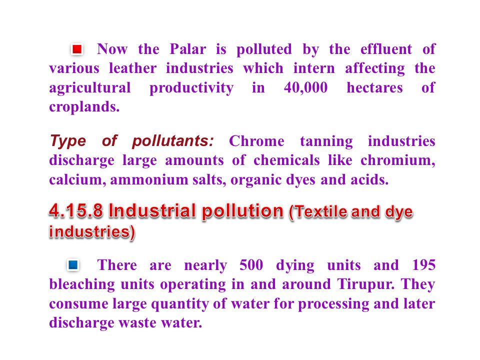 Now the Palar is polluted by the effluent of various leather industries which intern affecting the agricultural productivity in 40,000 hectares of croplands.