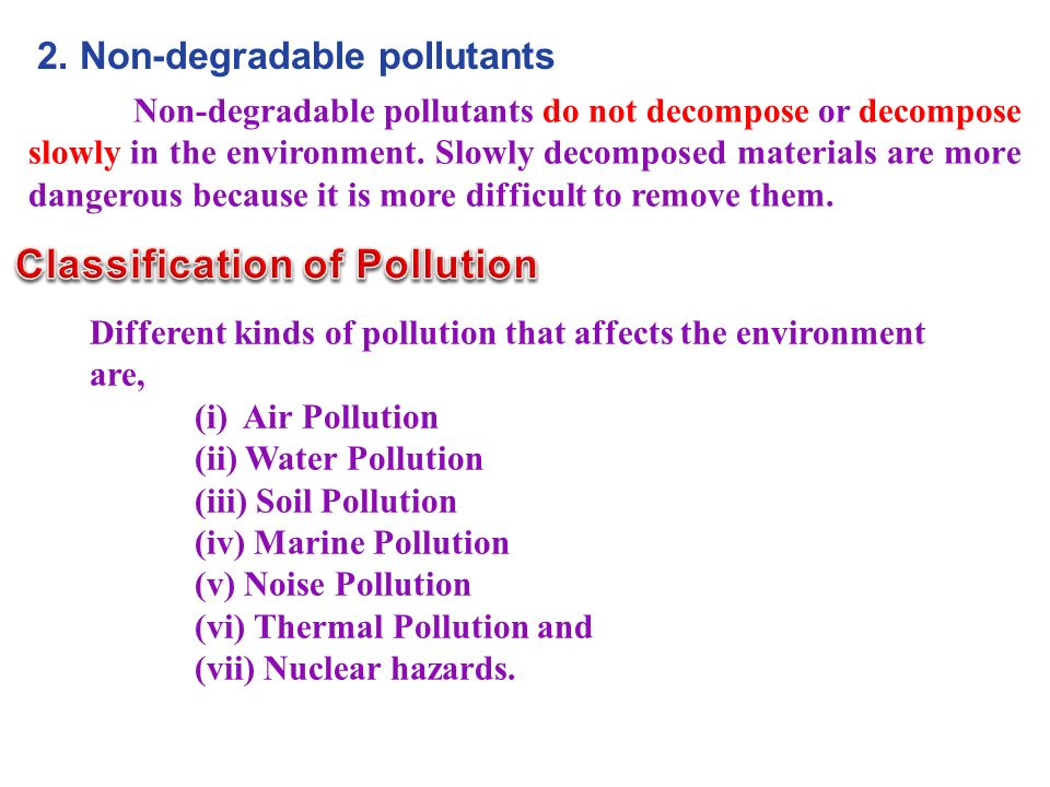 Non-degradable pollutants do not decompose or decompose slowly in the environment.