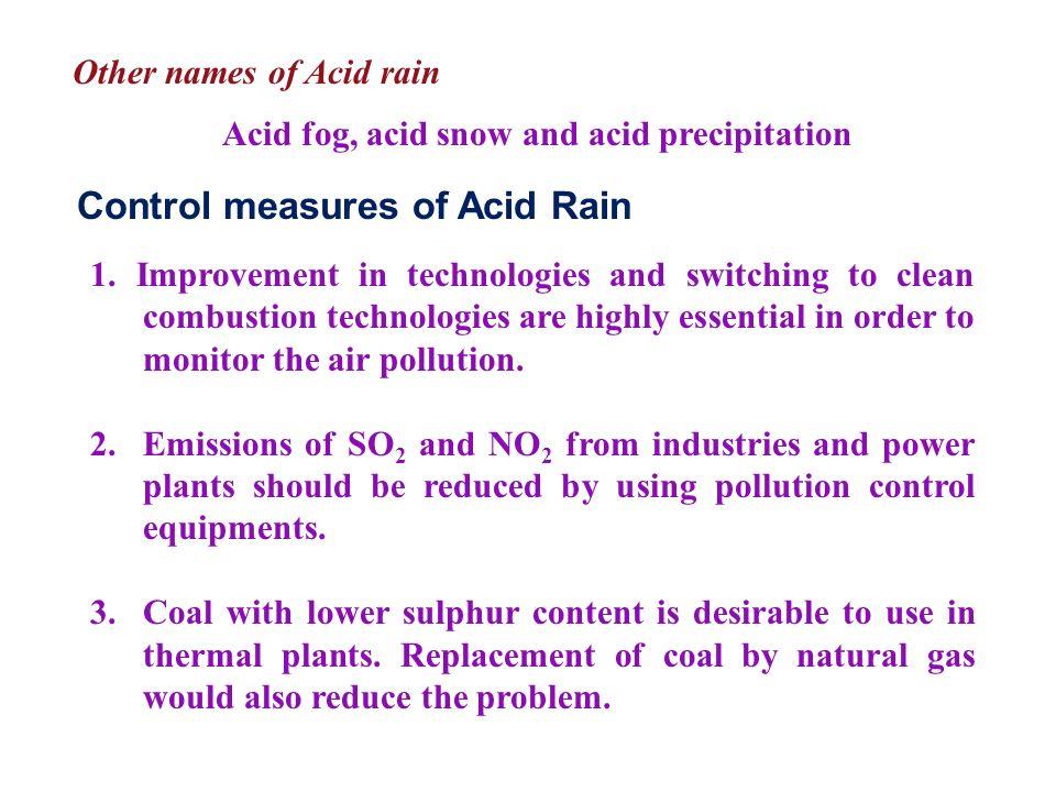 Other names of Acid rain Acid fog, acid snow and acid precipitation Control measures of Acid Rain 1.