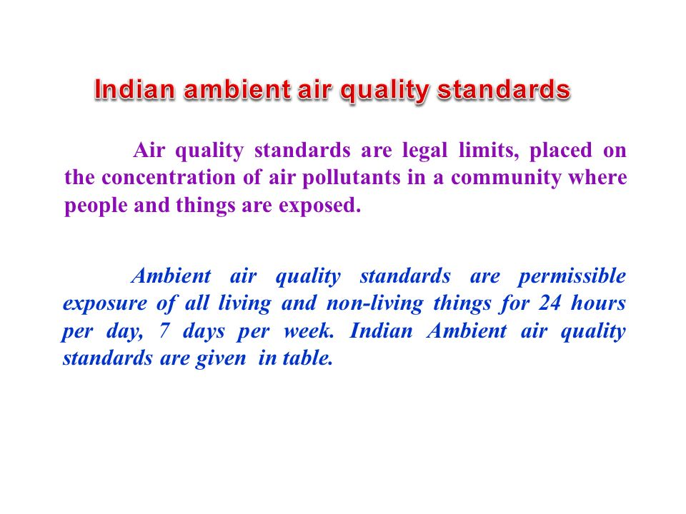 Air quality standards are legal limits, placed on the concentration of air pollutants in a community where people and things are exposed.