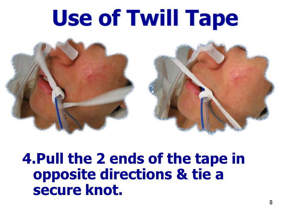 8 Use of Twill Tape 4.Pull the 2 ends of the tape in opposite directions & tie a secure knot.