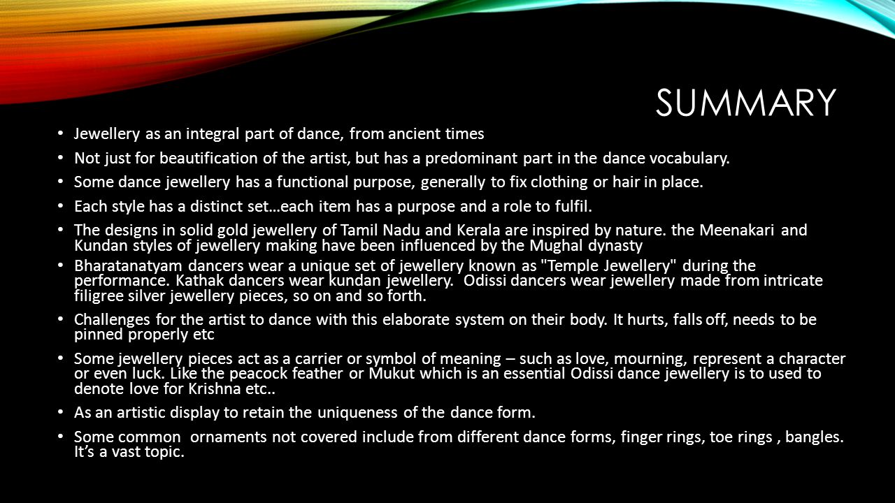SUMMARY Jewellery as an integral part of dance, from ancient times Not just for beautification of the artist, but has a predominant part in the dance vocabulary.