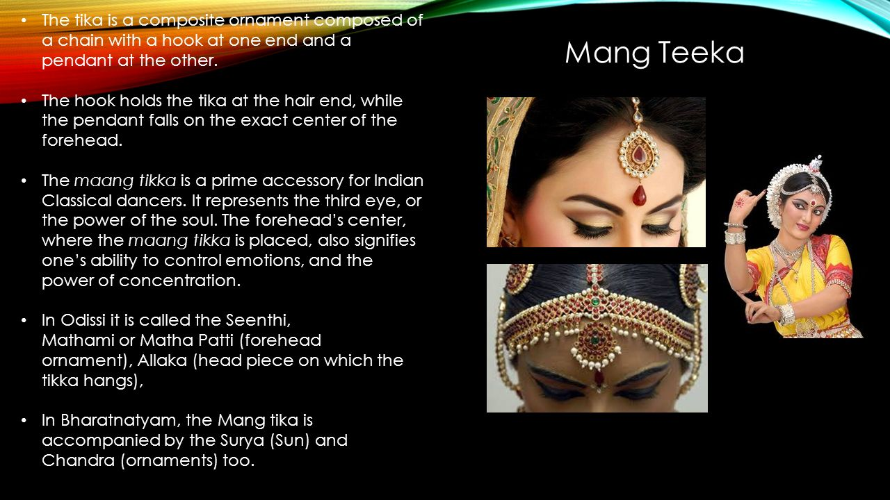 Mang Teeka The tika is a composite ornament composed of a chain with a hook at one end and a pendant at the other.