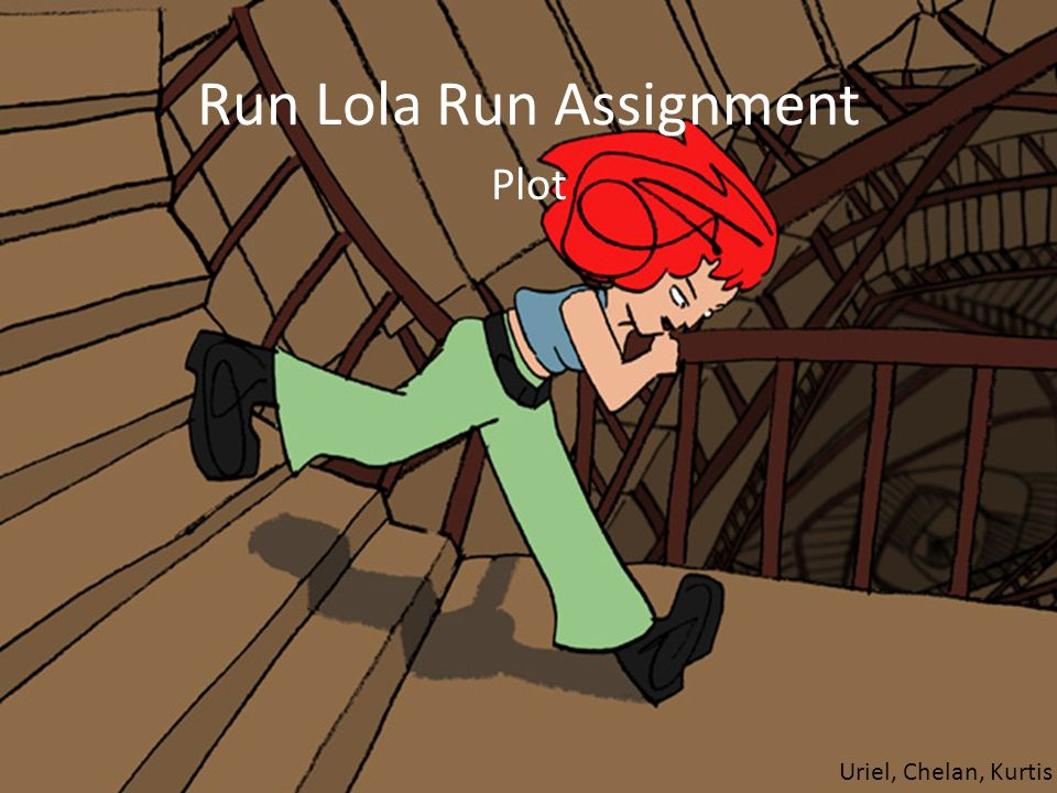 Run Lola Run Assignment Plot Uriel, Chelan, Kurtis