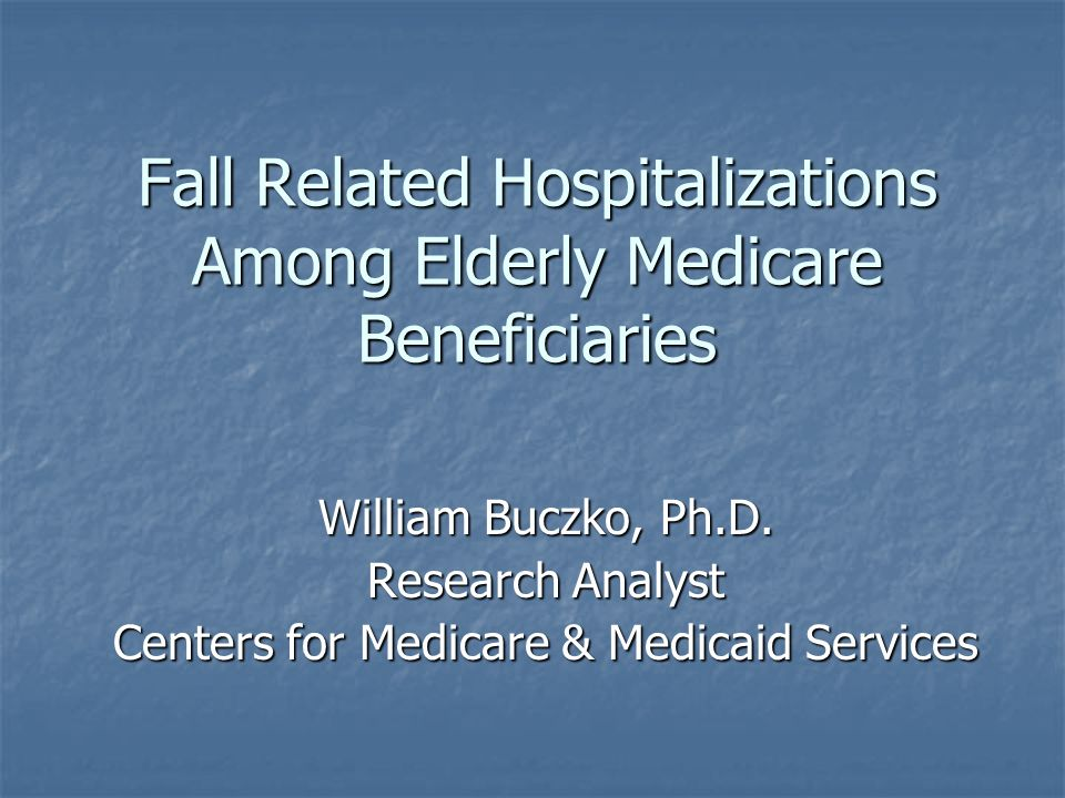 Fall Related Hospitalizations Among Elderly Medicare Beneficiaries William Buczko, Ph.D.