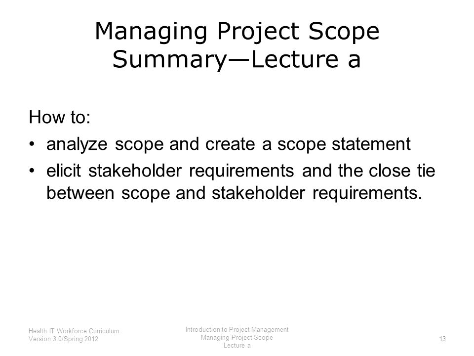 an introduction to a project scope The scope statement is an essential element of any project project managers use the scope statement as a written confirmation of the results your project will produce and the constraints and assumptions under which you will work.