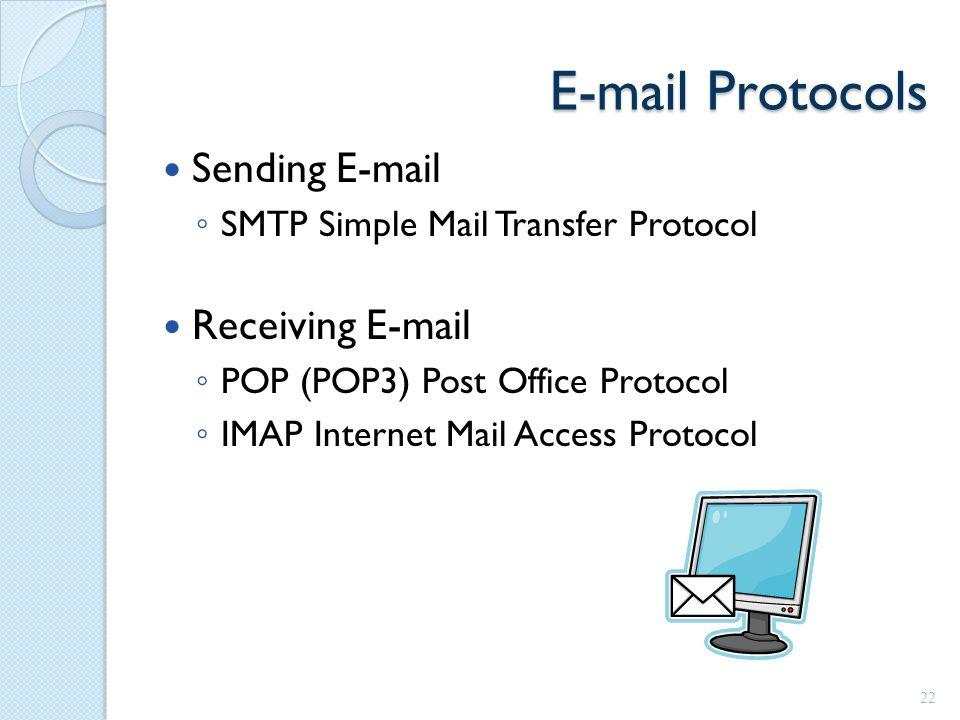 E-mail Protocols Sending E-mail ◦ SMTP Simple Mail Transfer Protocol Receiving E-mail ◦ POP (POP3) Post Office Protocol ◦ IMAP Internet Mail Access Protocol 22