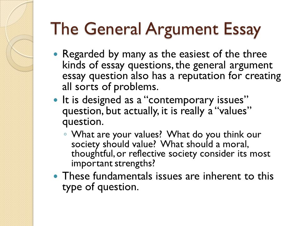 The General Argument Essay The Second Type Of Essay On The   The General Argument Essay Regarded By Many As The Easiest Of The Three  Kinds Of Essay Questions The General Argument Essay Question Also Has A