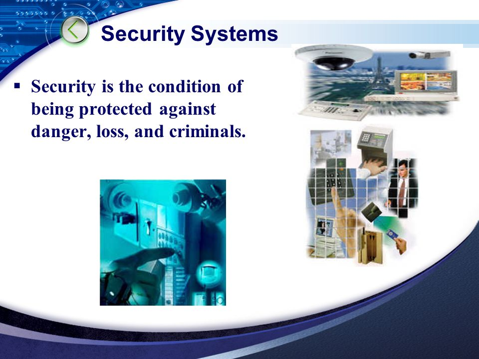 LOGO Security Systems  Security is the condition of being protected against danger, loss, and criminals.