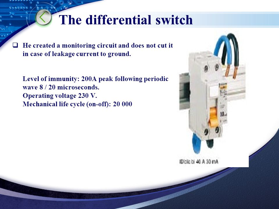 LOGO The differential switch  He created a monitoring circuit and does not cut it in case of leakage current to ground.