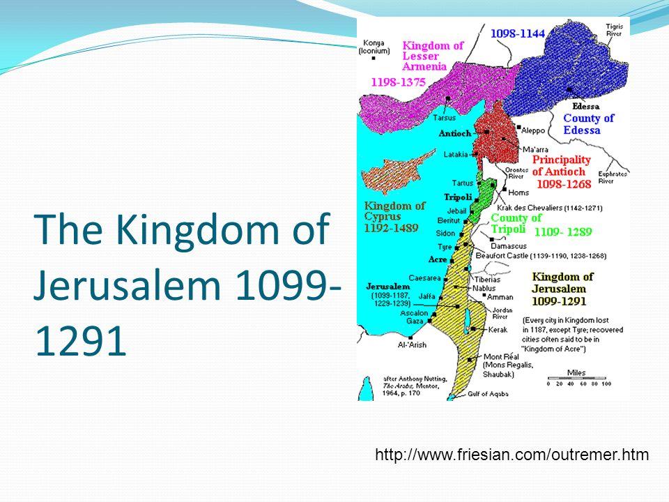The Kingdom of Jerusalem 1099- 1291 http://www.friesian.com/outremer.htm