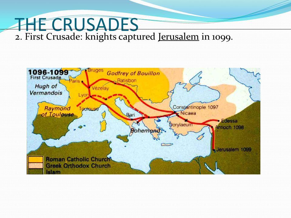 THE CRUSADES 2. First Crusade: knights captured Jerusalem in 1099.