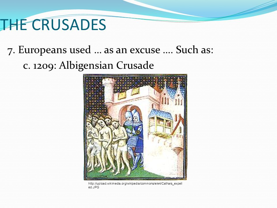 THE CRUSADES 7. Europeans used … as an excuse …. Such as: c.